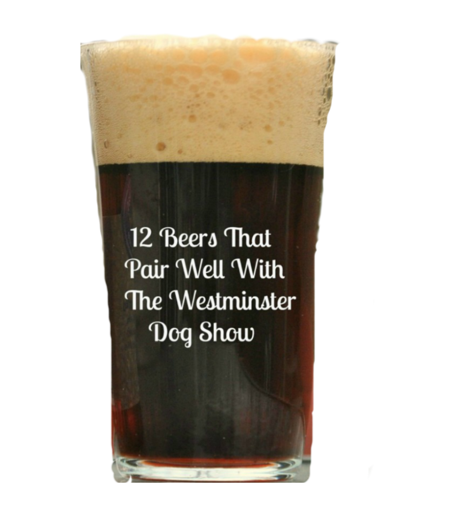 12 Beers That Pair Well With The Westminster Dog Show
